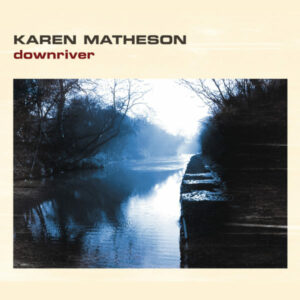 Buy 'Downriver' by Karen Matheson at Vertical Records